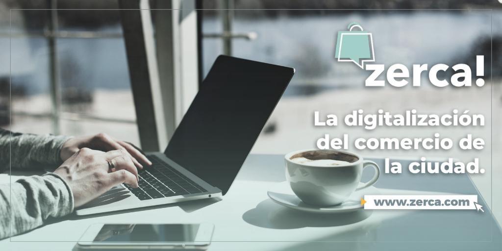 zerca! - La digitalización del comercio de tu ciudad
